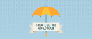 How to Bet on Goals Over